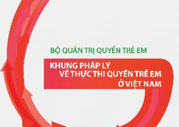 Bộ sổ tay quản trị Quyền Trẻ em: Khung pháp lý về thực thi Quyền Trẻ em ở Việt Nam